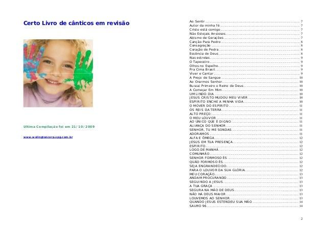 Certo Livro de cânticos em revisão  Ultima Compilação foi em 21/10/2009 www.welingtoncorp.xpg.com.br  Ao Sentir..............