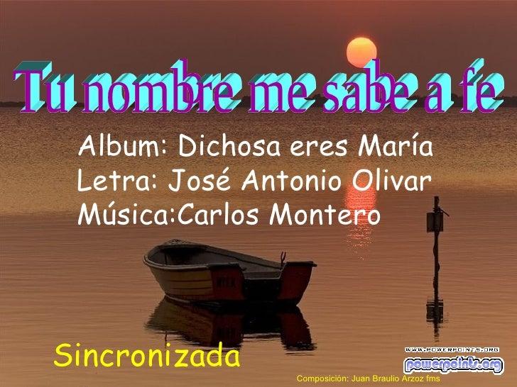 Album: Dichosa eres María Letra: José Antonio Olivar Música:Carlos MonteroSincronizada                 Composición: Juan B...