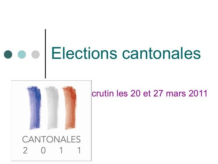 Elections cantonales Scrutin les 20 et 27 mars 2011