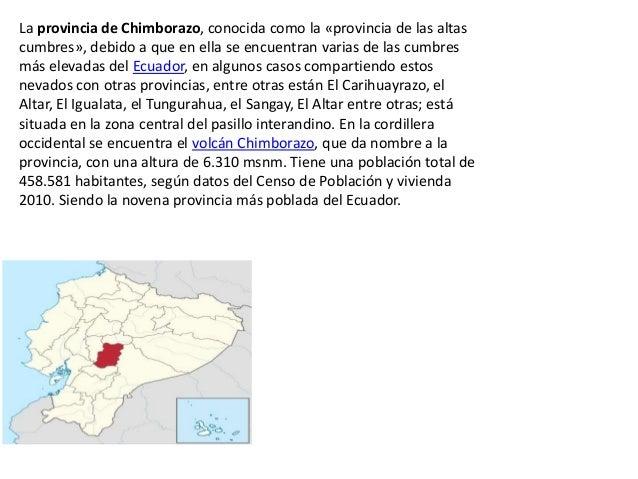 La provincia de Chimborazo, conocida como la «provincia de las altascumbres», debido a que en ella se encuentran varias de...