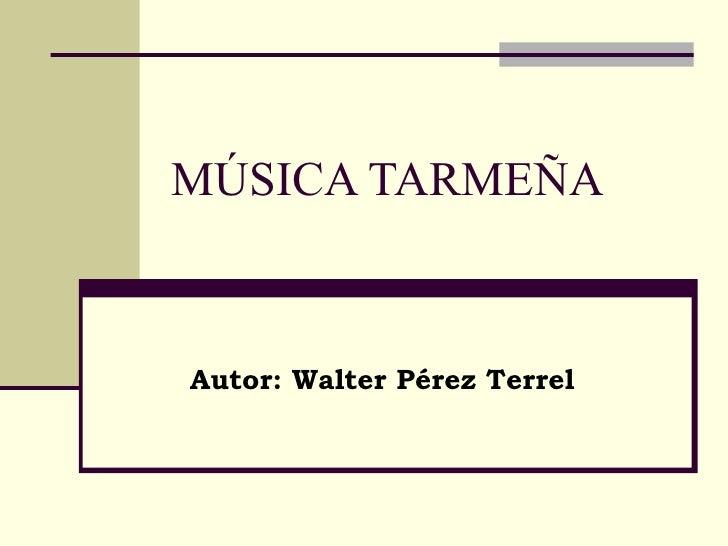 MÚSICA TARMEÑA Autor: Walter Pérez Terrel