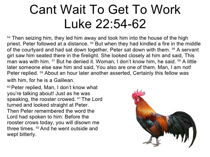 Cant Wait To Get To Work Luke 22:54-62 54  Then seizing him, they led him away and took him into the house of the high pri...