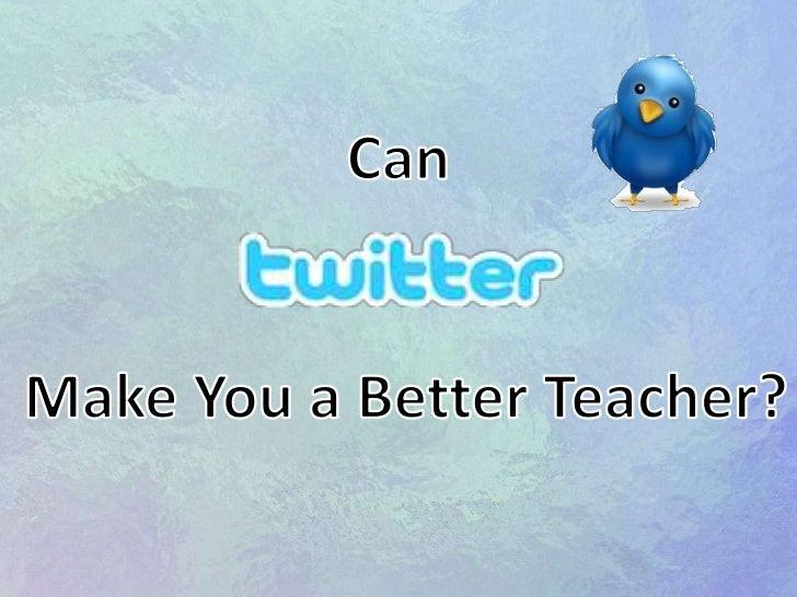 Can twitter make you a better teacher