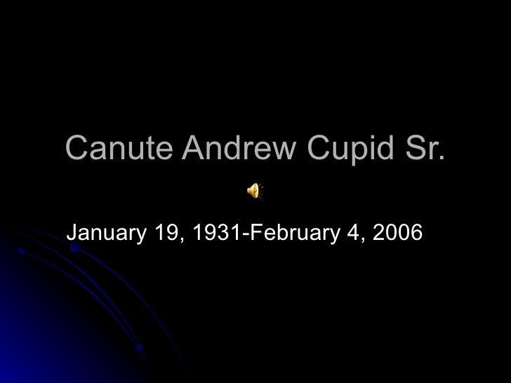 Canute Andrew Cupid Sr. January 19, 1931-February 4, 2006