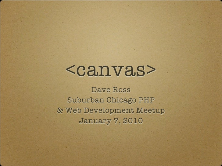 <canvas>        Dave Ross   Suburban Chicago PHP & Web Development Meetup     January 7, 2010