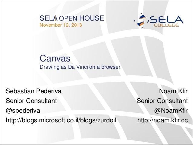 SELA OPEN HOUSE November 12, 2013  Canvas Drawing as Da Vinci on a browser  Sebastian Pederiva Senior Consultant @spederiv...