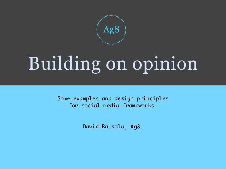 Building on opinion    Some examples and design principles        for social media frameworks.               David Bausola...