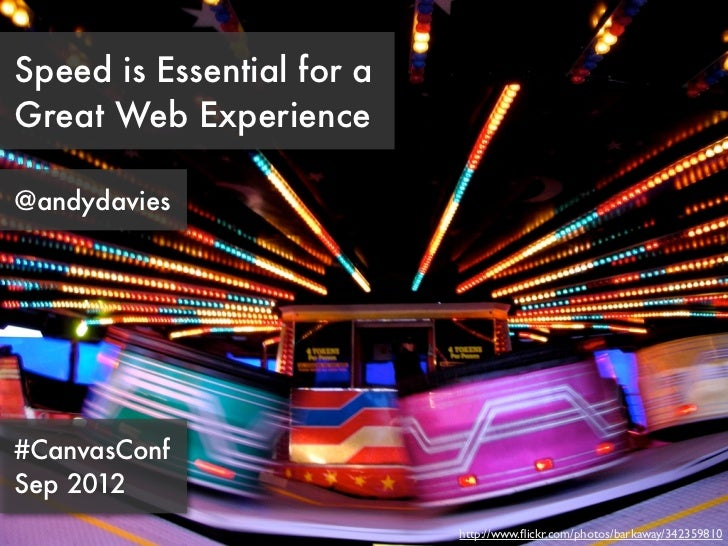 Speed is Essential for aGreat Web Experience@andydavies#CanvasConfSep 2012                           http://www.flickr.com/...