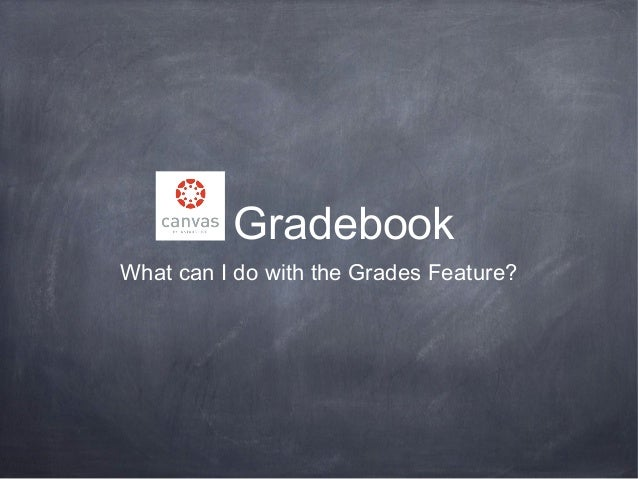 Gradebook What can I do with the Grades Feature?