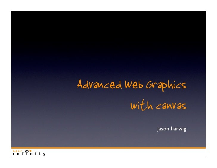 Advanced Web Graphics           with canvas                jason harwig