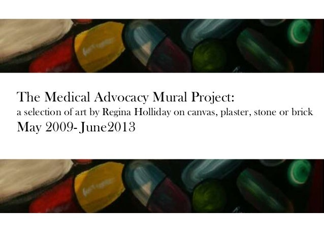 The Medical Advocacy Mural Project:a selection of art by Regina Holliday on canvas, plaster, stone or brickMay 2009- June2...