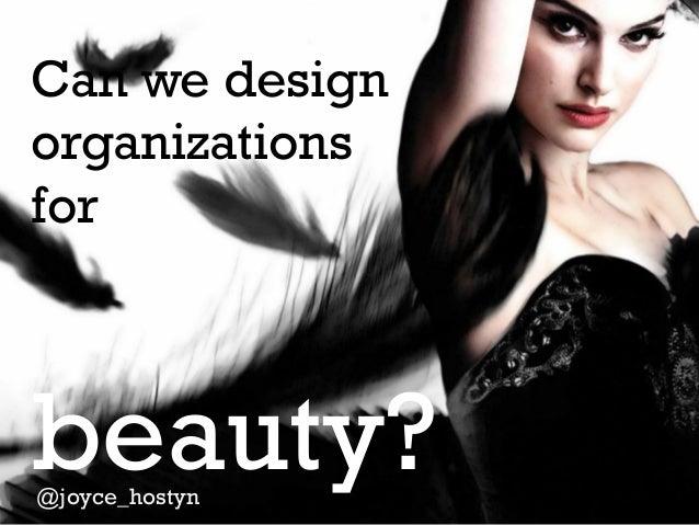 Can we design organizations for  beauty? @joyce_hostyn