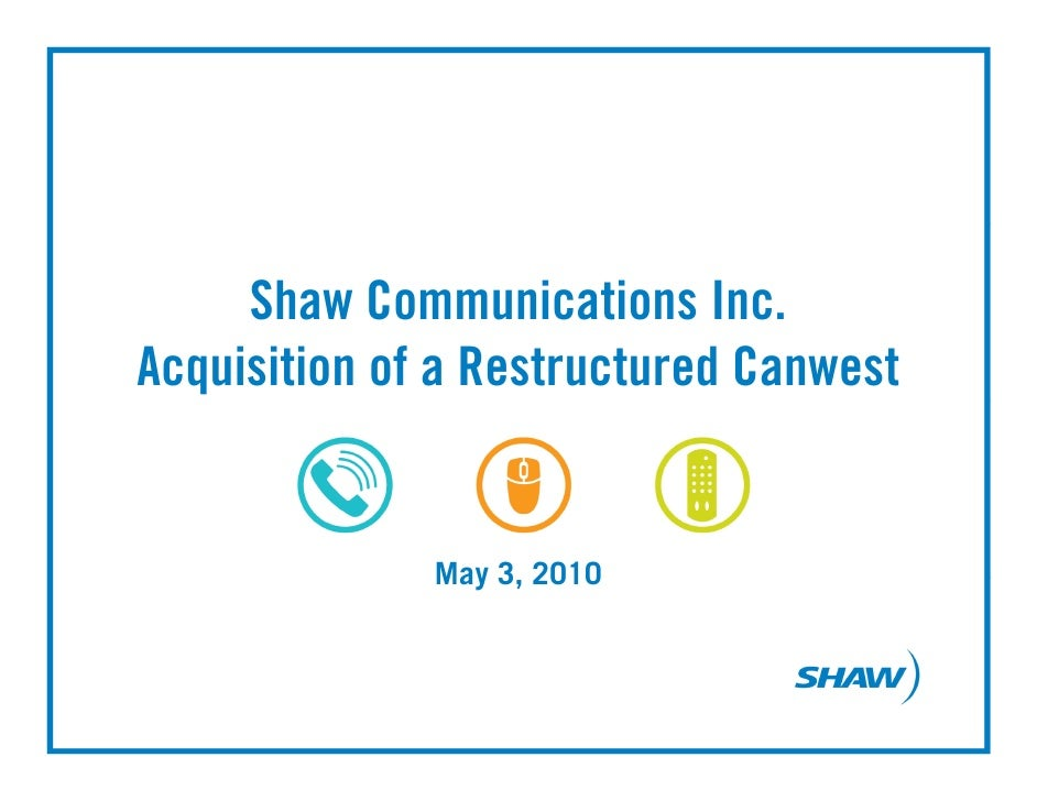Shaw Communications Inc. Acquisition of a Restructured Canwest                 May 3, 2010
