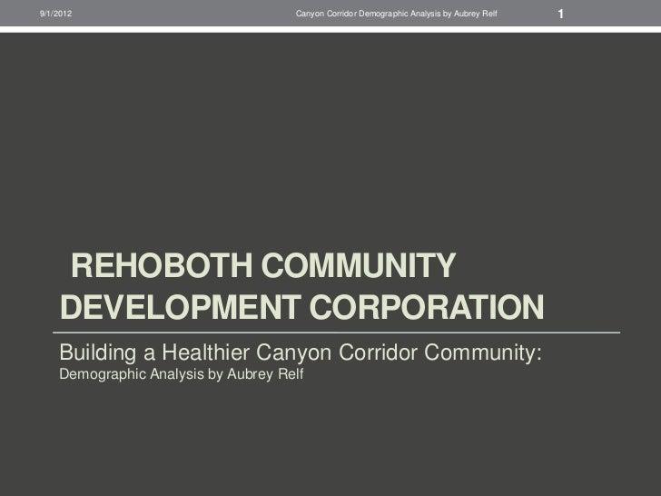 9/1/2012                             Canyon Corridor Demographic Analysis by Aubrey Relf   1    REHOBOTH COMMUNITY    DEVE...