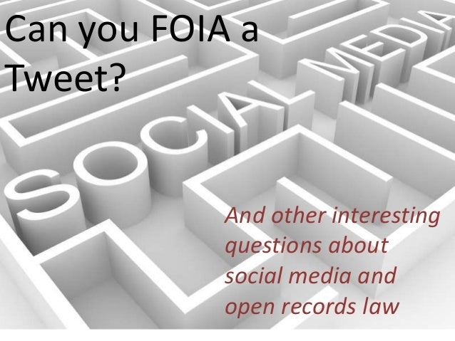Can you FOIA a Tweet? And other interesting questions about social media and open records law Can you FOIA a Tweet? And ot...