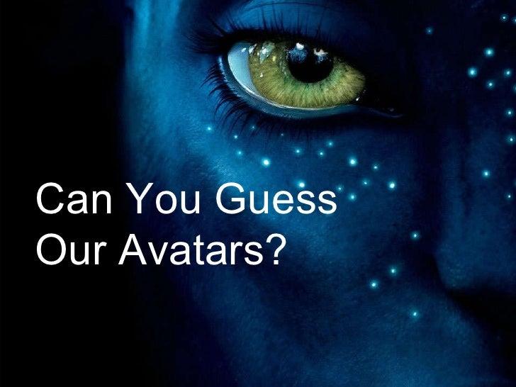 Can You Guess Our Avatars? Can You Guess Our Avatars?