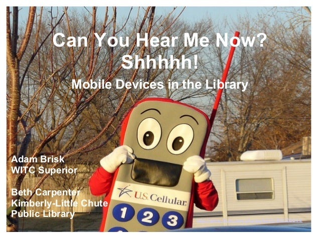Can You Hear Me Now? Shhhhh! Mobile Devices in the Library http://www.flickr.com/photos/kb35/369380644/ Adam Brisk WITC Su...
