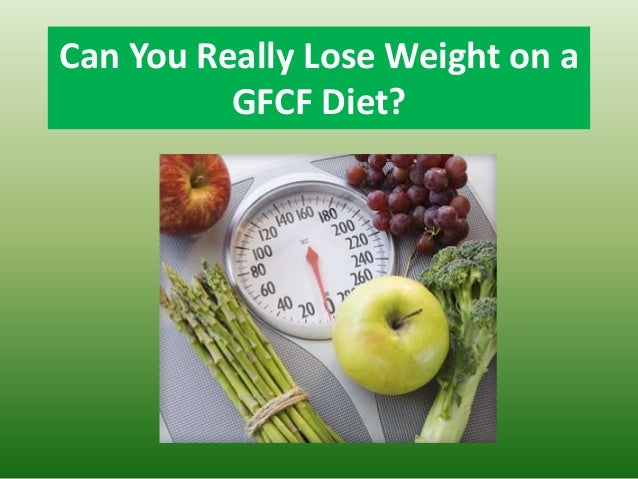 Can You Really Lose Weight on aGFCF Diet?