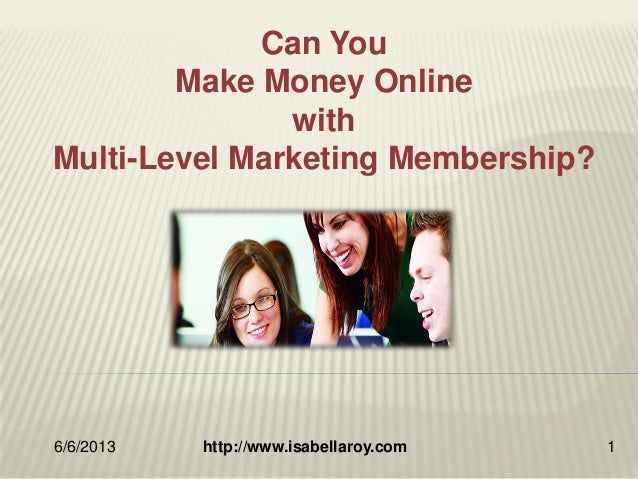 6/6/2013 http://www.isabellaroy.com 1Can YouMake Money OnlinewithMulti-Level Marketing Membership?
