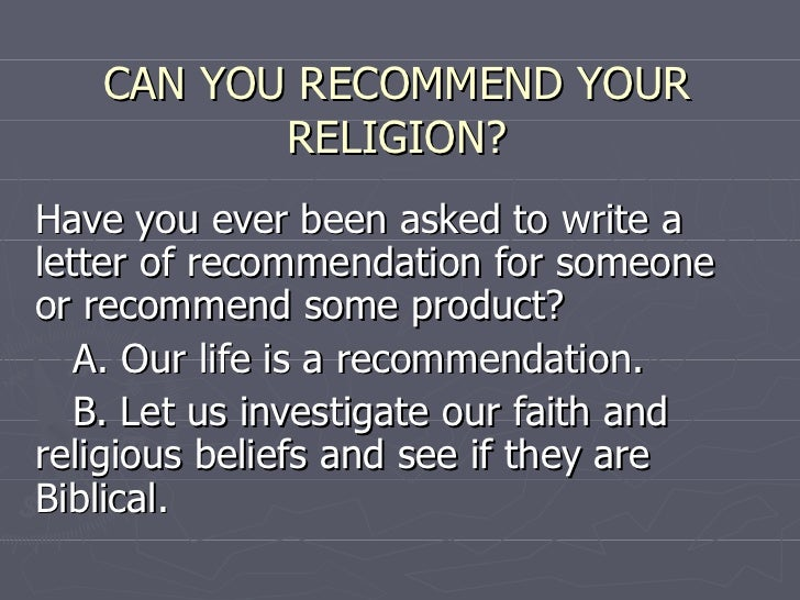 CAN YOU RECOMMEND YOUR RELIGION? Have you ever been asked to write a letter of recommendation for someone or recommend som...
