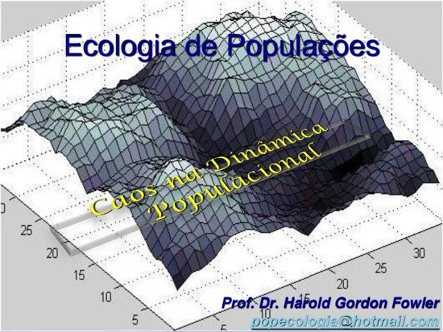 Ecologia de Populações          Prof. Dr. Harold Gordon Fowler              popecologia@hotmail.com