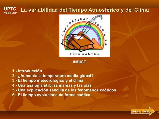 La variabilidad del Tiempo Atmosférico y del CLa variabilidad del Tiempo Atmosférico y del Cllimaima ÍNDICE 1.- Introducci...