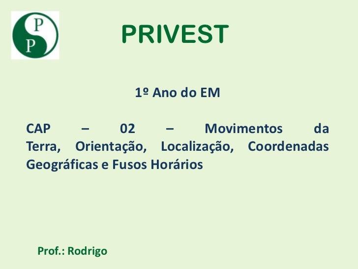 PRIVEST                  1º Ano do EMCAP     –      02     –      Movimentos  daTerra, Orientação, Localização, Coordenada...