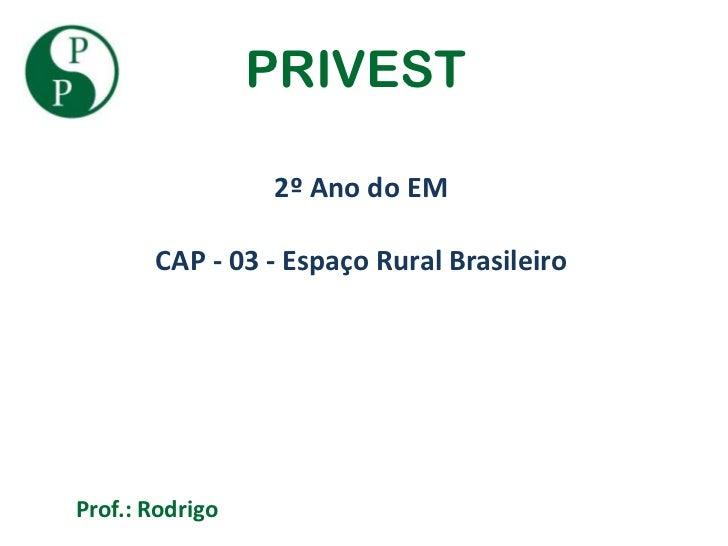 PRIVEST                 2º Ano do EM       CAP - 03 - Espaço Rural BrasileiroProf.: Rodrigo