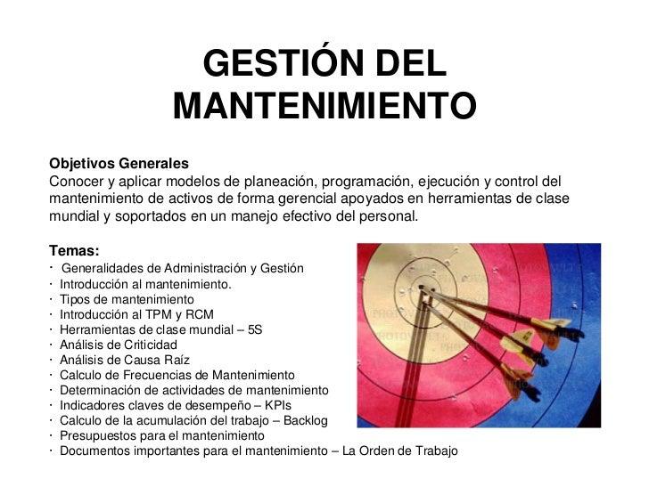 GESTIÓN DEL                       MANTENIMIENTO Objetivos Generales Conocer y aplicar modelos de planeación, programación,...