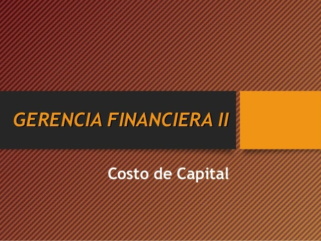 GERENCIA FINANCIERA IIGERENCIA FINANCIERA II Costo de Capital