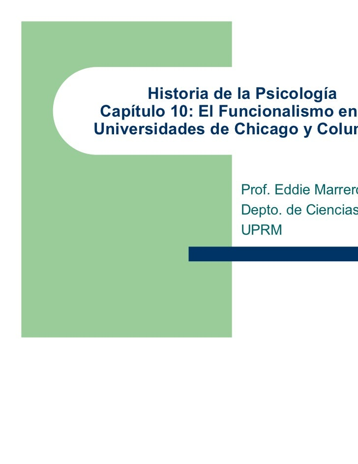Historia de la Psicología Capítulo 10: El Funcionalismo en lasUniversidades de Chicago y Columbia                  Prof. E...