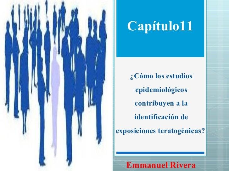 ¿Cómo los estudios epidemiológicos contribuyen a la identificación de exposiciones teratogénicas?  Capítulo11 Emmanuel Riv...