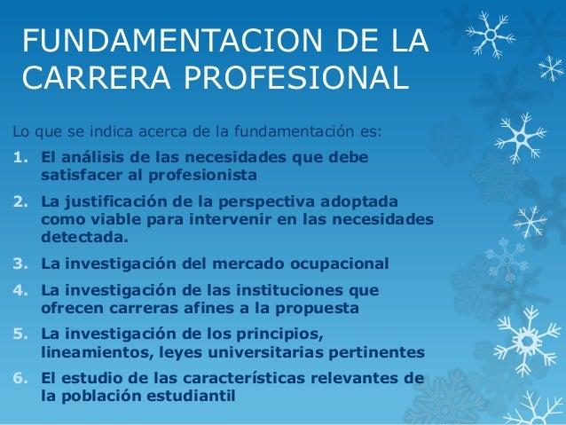 FUNDAMENTACION DE LA CARRERA PROFESIONAL Lo que se indica acerca de la fundamentación es: 1. El análisis de las necesidade...