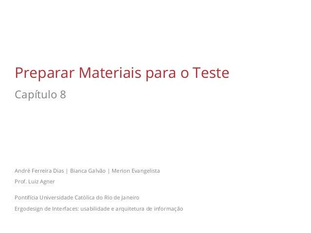 Preparar Materiais para o Teste Capítulo 8  André Ferreira Dias   Bianca Galvão   Merion Evangelista Prof. Luiz Agner Pont...
