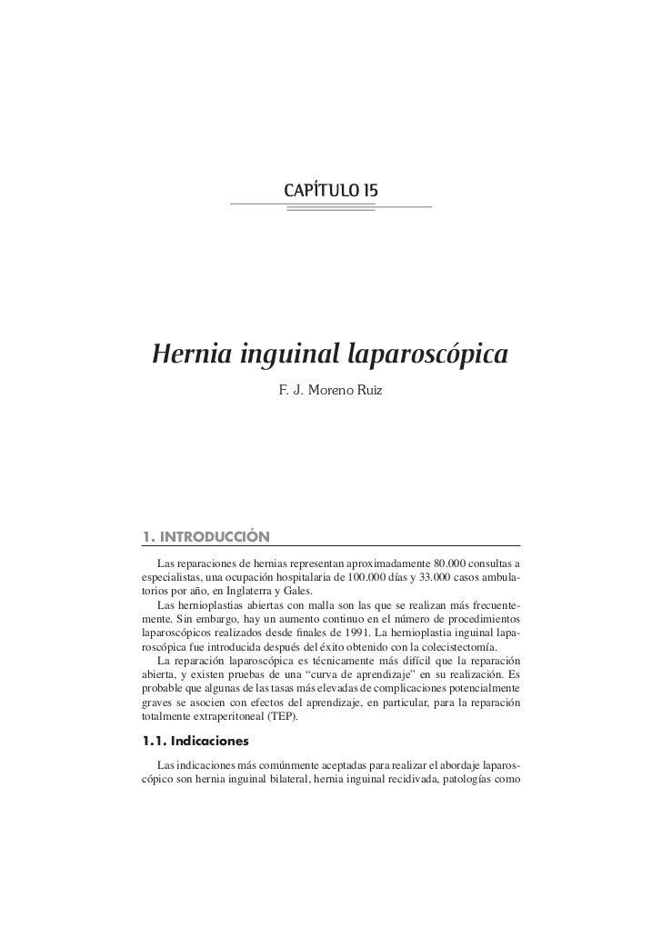 CAPÍTULO 15  Hernia inguinal laparoscópica                             F. J. Moreno Ruiz1. INTRODUCCIÓN    Las reparacione...