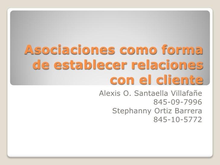 Asociaciones como forma de establecer relaciones            con el cliente          Alexis O. Santaella Villafañe         ...