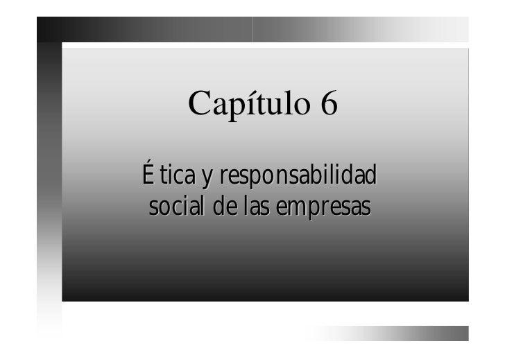 Capítulo 6Ética y responsabilidadsocial de las empresas