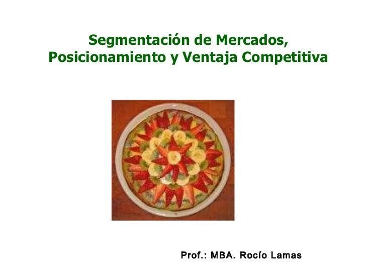 Prof.: MBA. Rocío Lamas  Segmentación de Mercados, Posicionamiento y Ventaja Competitiva