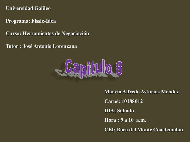 Universidad GalileoPrograma: Fissic-IdeaCurso: Herramientas de NegociaciónTutor : José Antonio Lorenzana                  ...