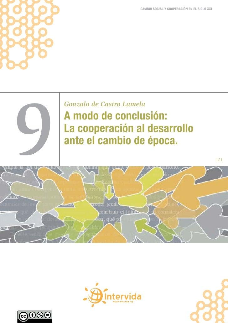 CAMBIO SOCIAL Y COOPERACIÓN EN EL SIGLO XXI9    Gonzalo de Castro Lamela    A modo de conclusión:    La cooperación al des...