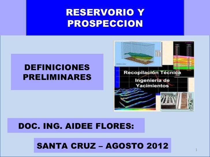 RESERVORIO Y         PROSPECCIONDEFINICIONESPRELIMINARESDOC. ING. AIDEE FLORES:   SANTA CRUZ – AGOSTO 2012   1