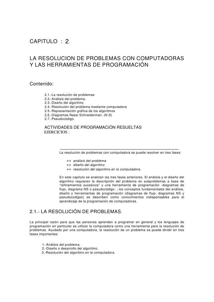CAPITULO : 2   LA RESOLUCION DE PROBLEMAS CON COMPUTADORAS Y LAS HERRAMIENTAS DE PROGRAMACIÓN   Contenido:           2.1.-...