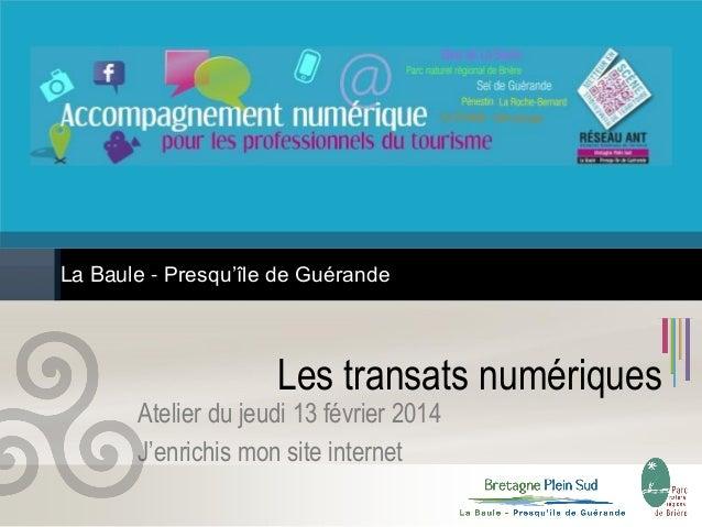 La Baule - Presqu'île de Guérande  Les transats numériques  Atelier du jeudi 13 février 2014 J'enrichis mon site internet ...
