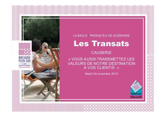 LA BAULE I PRESQU'ÎLE DE GUÉRANDE Les Transats CAUSERIE « VOUS AUSSI,TRANSMETTEZ LES VALEURS DE NOTRE DESTINATION A VOS CL...