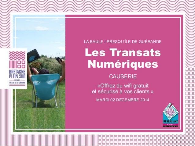 LA BAULE I PRESQU'ÎLE DE GUÉRANDE Les Transats Numériques CAUSERIE «Offrez du wifi gratuit et sécurisé à vos clients » MAR...