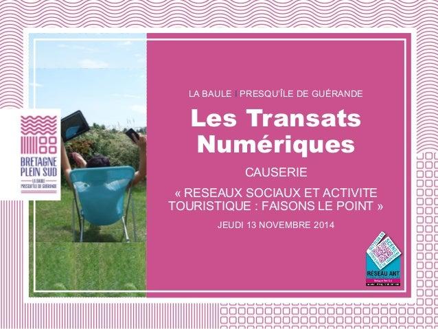 LA BAULE I PRESQU'ÎLE DE GUÉRANDE Les Transats Numériques CAUSERIE « RESEAUX SOCIAUX ET ACTIVITE TOURISTIQUE : FAISONS LE ...