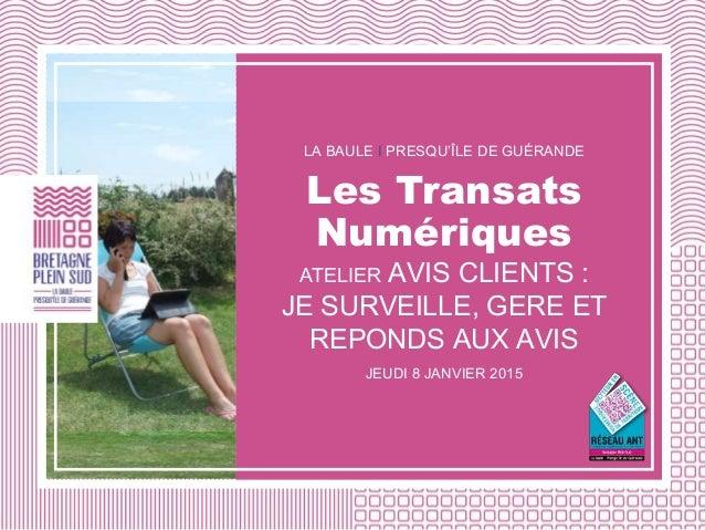 LA BAULE I PRESQU'ÎLE DE GUÉRANDE Les Transats Numériques ATELIER AVIS CLIENTS : JE SURVEILLE, GERE ET REPONDS AUX AVIS JE...