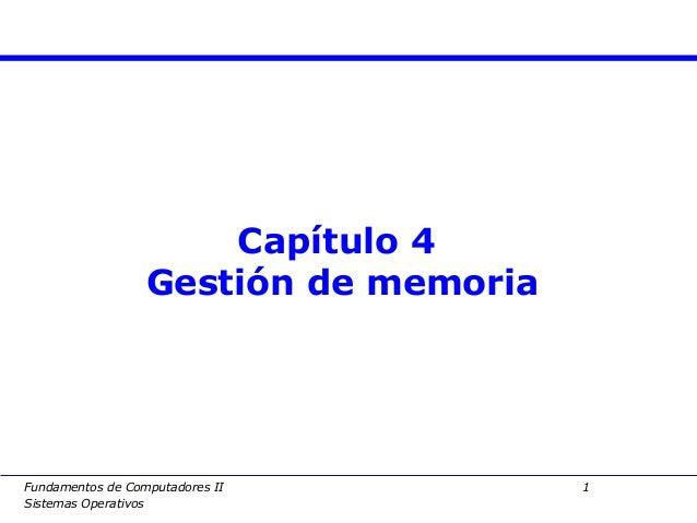 Capítulo 4                  Gestión de memoriaFundamentos de Computadores II         1Sistemas Operativos