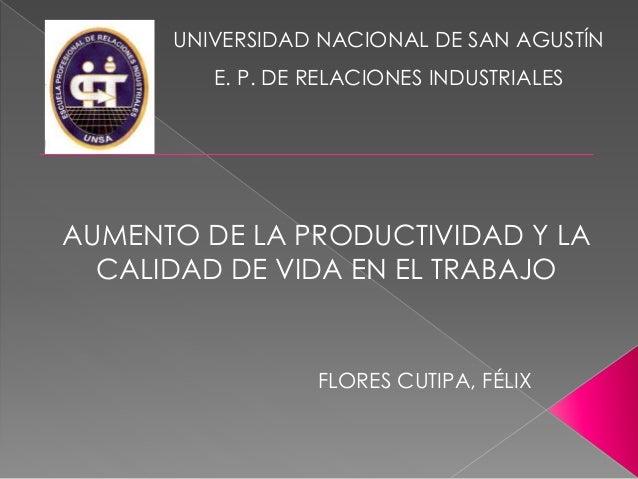 UNIVERSIDAD NACIONAL DE SAN AGUSTÍN E. P. DE RELACIONES INDUSTRIALES FLORES CUTIPA, FÉLIX AUMENTO DE LA PRODUCTIVIDAD Y LA...