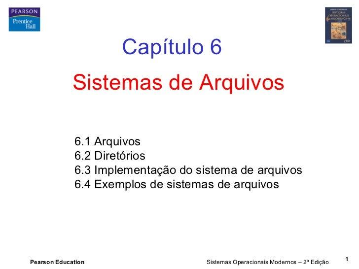 Capítulo 6             Sistemas de Arquivos             6.1 Arquivos             6.2 Diretórios             6.3 Implementa...